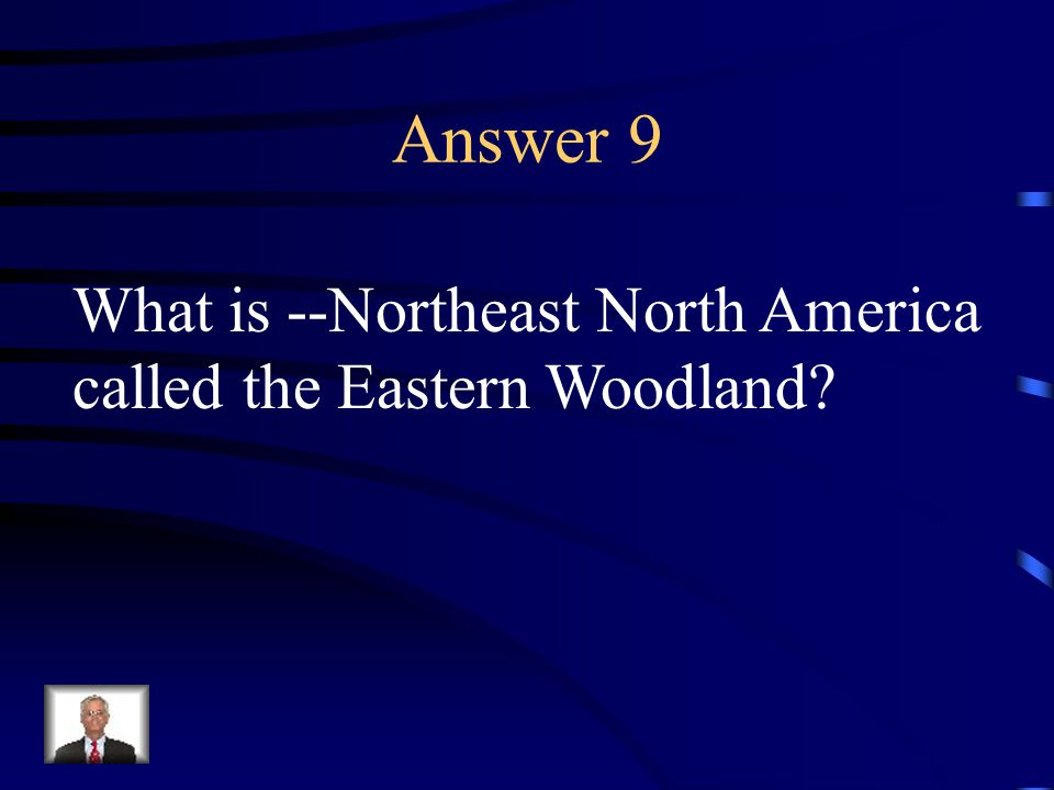 Question 9 The Iroquois Indians inhabited this area.