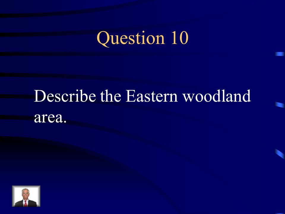Answer 9 What is --Northeast North America called the Eastern Woodland
