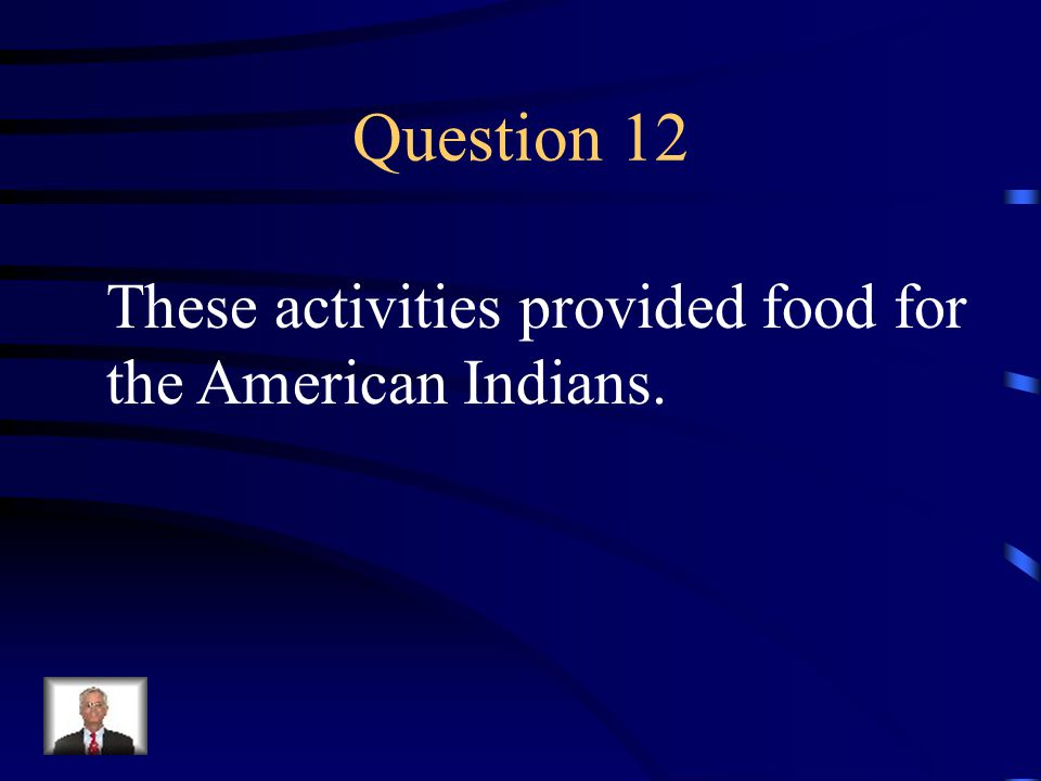 Answer 11 Who were --the American Indians