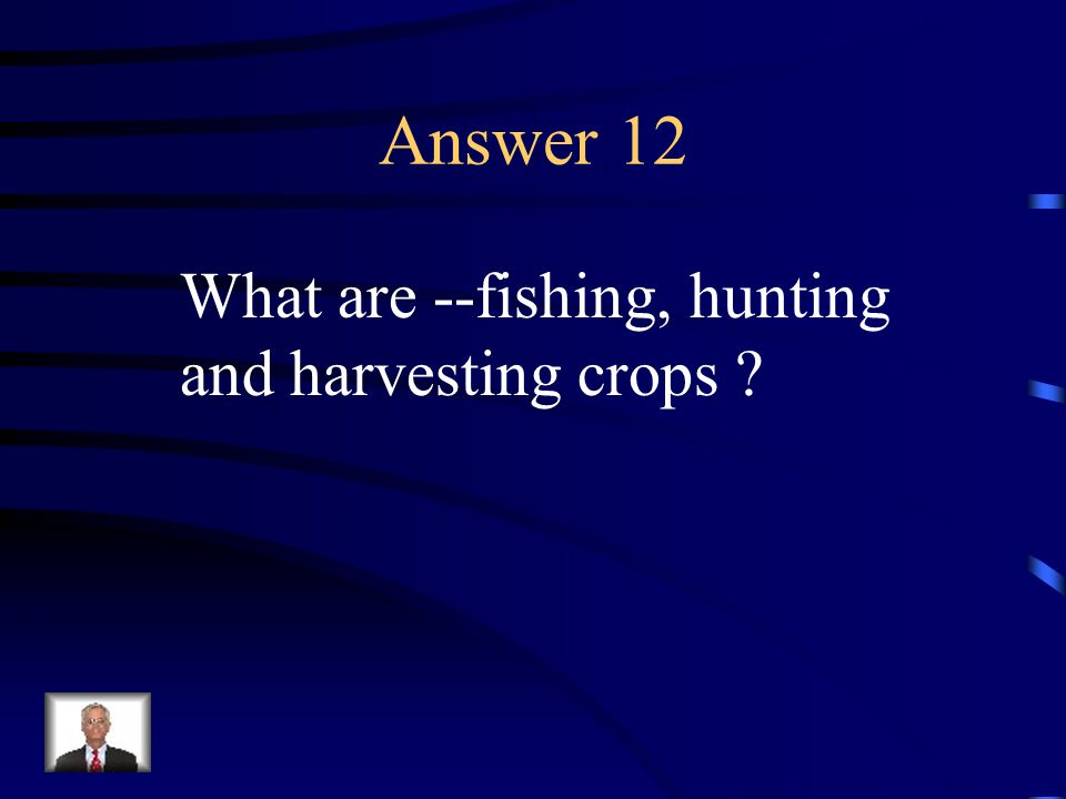 Question 12 These activities provided food for the American Indians.