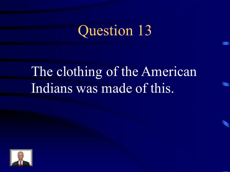 Answer 12 What are --fishing, hunting and harvesting crops