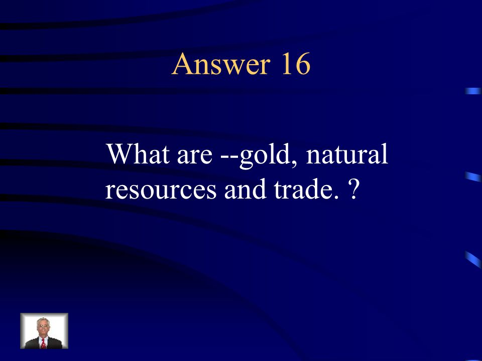 Question 16 These were the economic motivators for exploration.