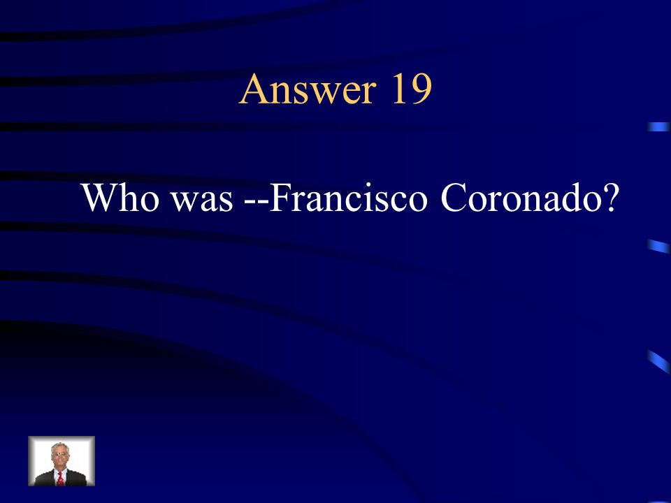 Question 19 This man claimed the southwest region of the United States for Spain.