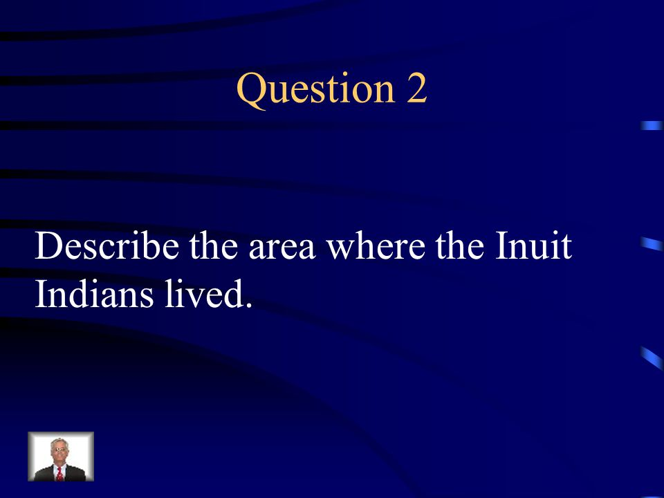 Answer 1 What are-- Alaska and Northern Canada