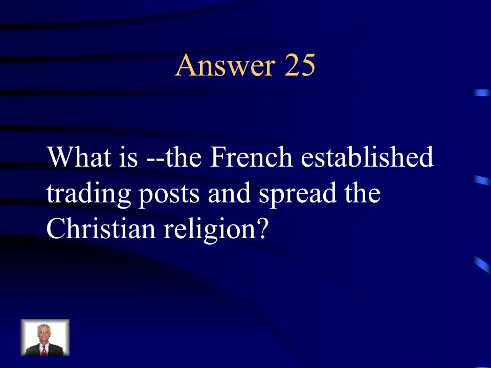 Question 25 Explain the cultural interaction of the French and the American Indians.