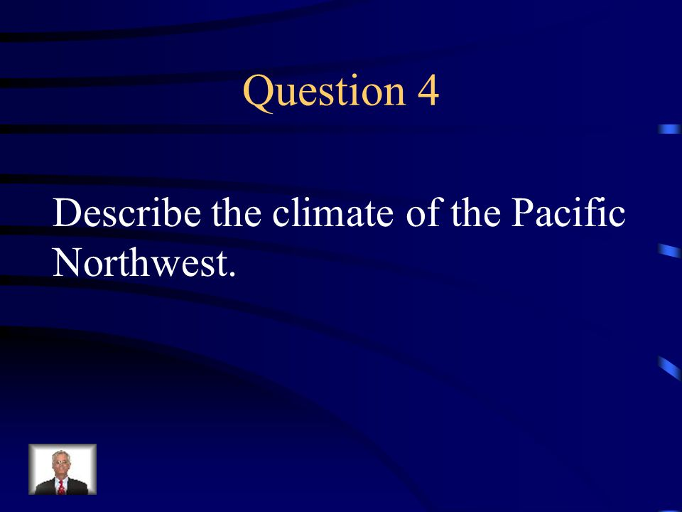 Answer 3 What is-- the Pacific Northwest coast