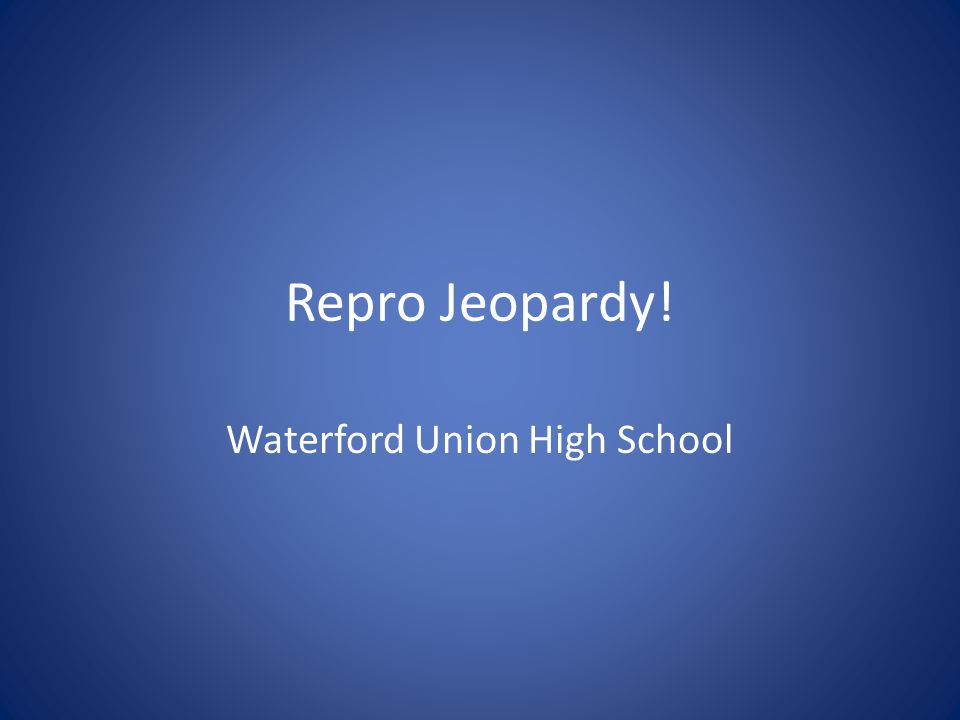 Repro Jeopardy! Waterford Union High School