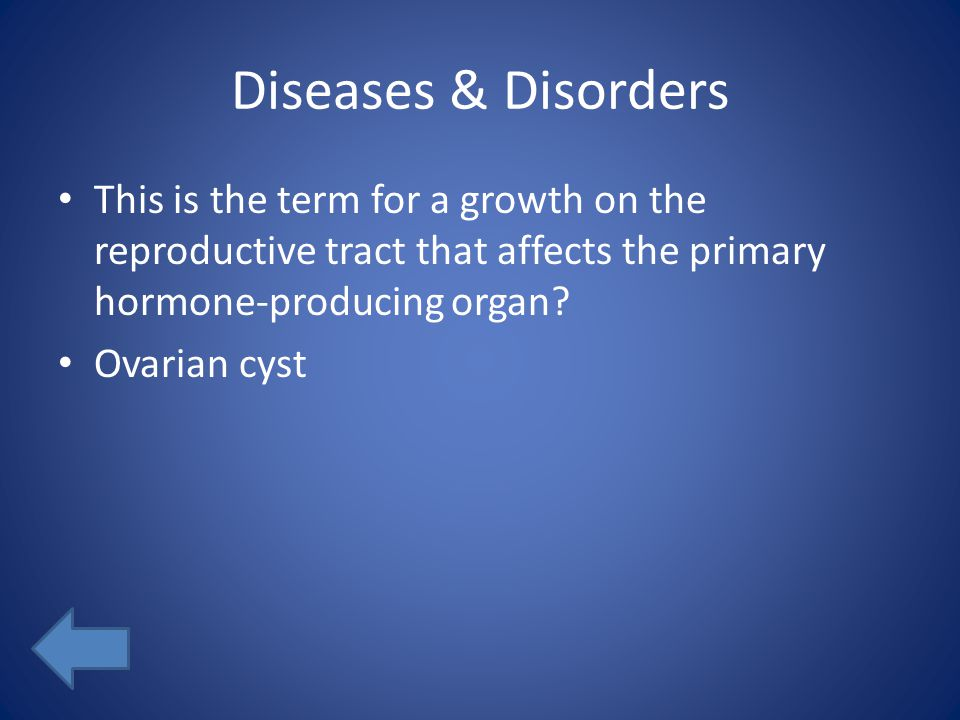 Diseases & Disorders This is the term for a growth on the reproductive tract that affects the primary hormone-producing organ.