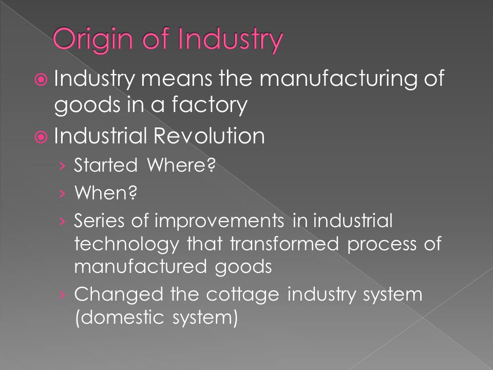  Industry means the manufacturing of goods in a factory  Industrial Revolution › Started Where.