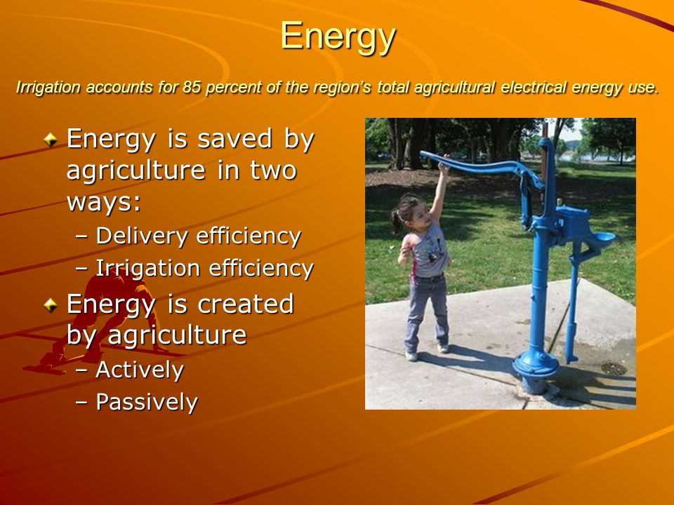 Energy Irrigation accounts for 85 percent of the region's total agricultural electrical energy use.