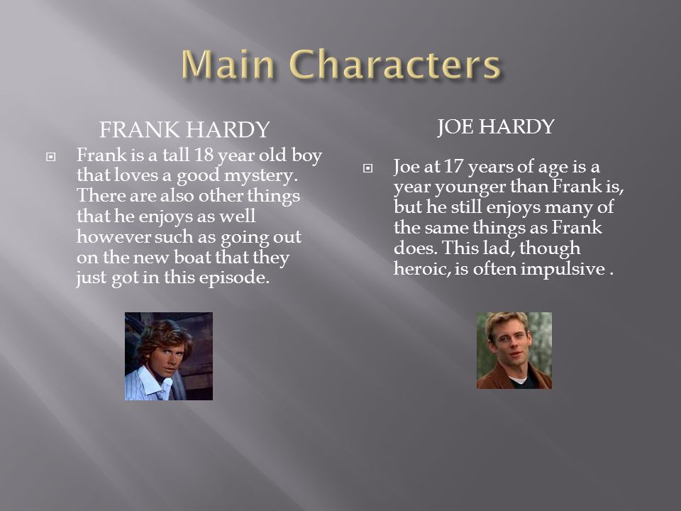 FRANK HARDY JOE HARDY  Frank is a tall 18 year old boy that loves a good mystery.
