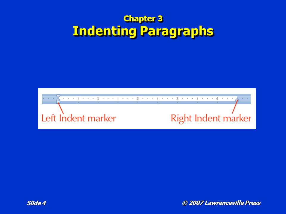 © 2007 Lawrenceville Press Slide 4 Chapter 3 Indenting Paragraphs