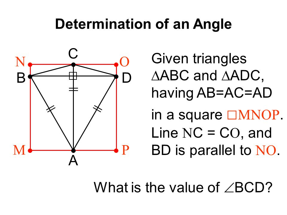 Determination of an Angle || A B C D MP ON Given triangles ∆ABC and ∆ADC, having AB=AC=AD in a square □ MNOP.