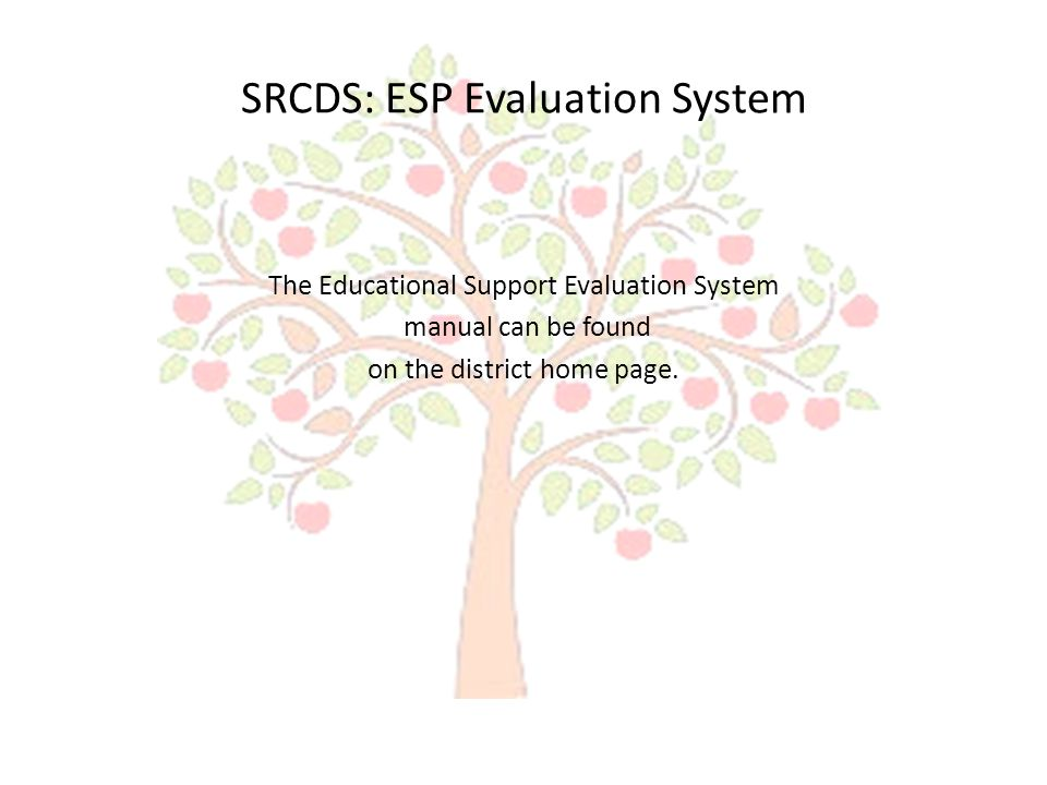 SRCDS: ESP Evaluation System The Educational Support Evaluation System manual can be found on the district home page.
