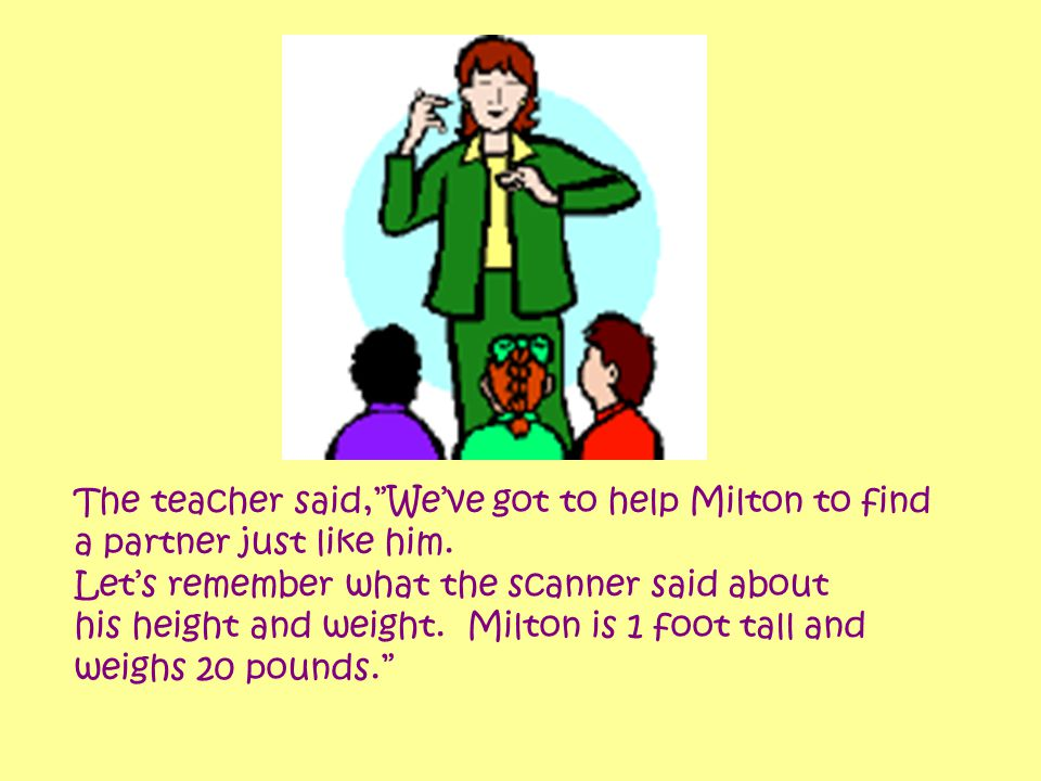 The teacher said, We've got to help Milton to find a partner just like him.