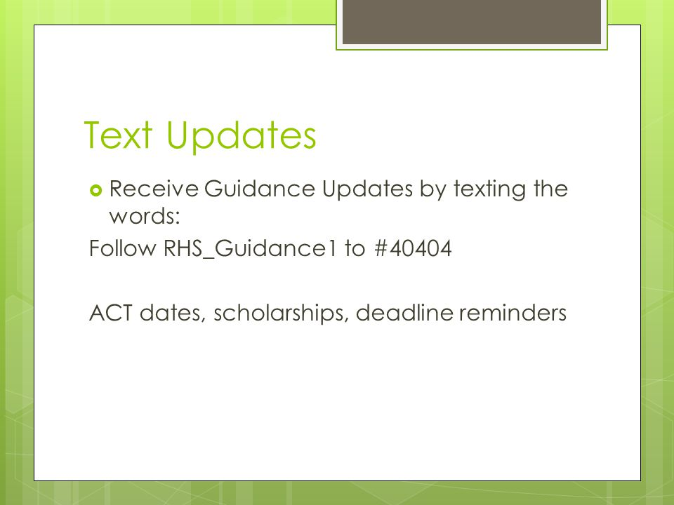 Text Updates  Receive Guidance Updates by texting the words: Follow RHS_Guidance1 to #40404 ACT dates, scholarships, deadline reminders