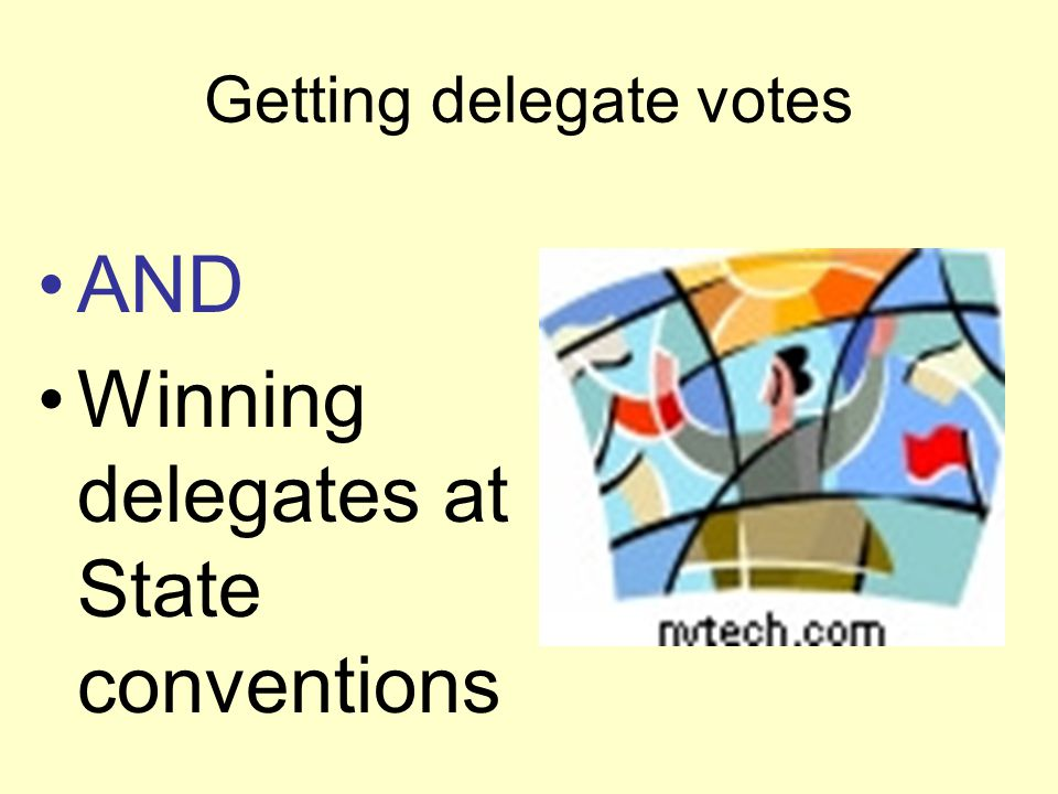 Getting delegate votes A candidates gets delegates by winning state held primary elections