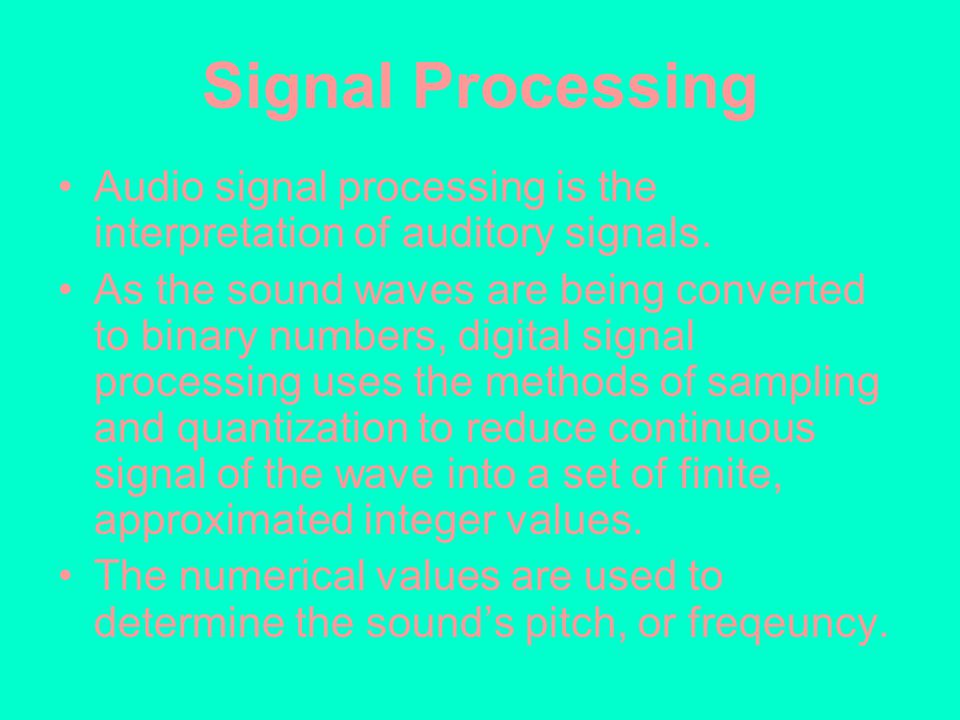 Signal Processing Audio signal processing is the interpretation of auditory signals.