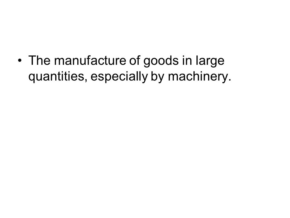 The manufacture of goods in large quantities, especially by machinery.