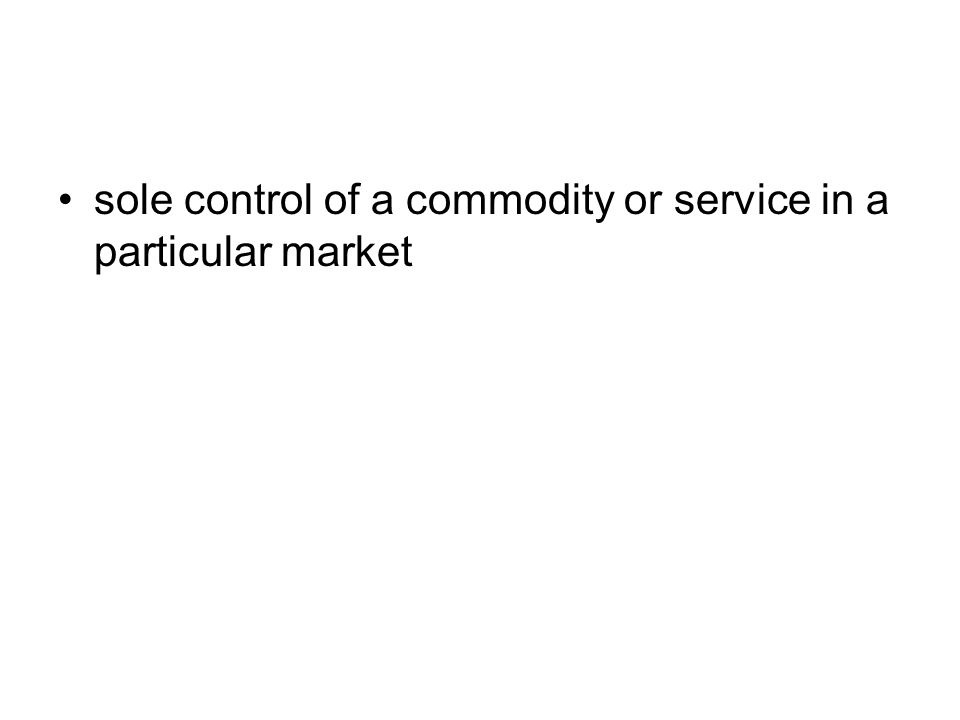 sole control of a commodity or service in a particular market