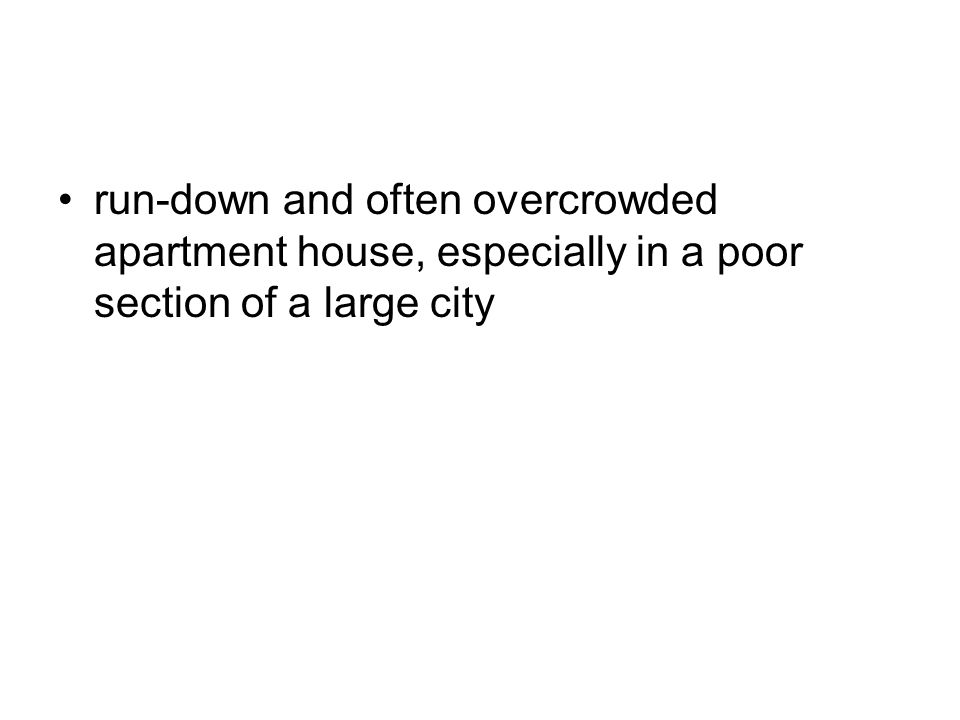 run-down and often overcrowded apartment house, especially in a poor section of a large city