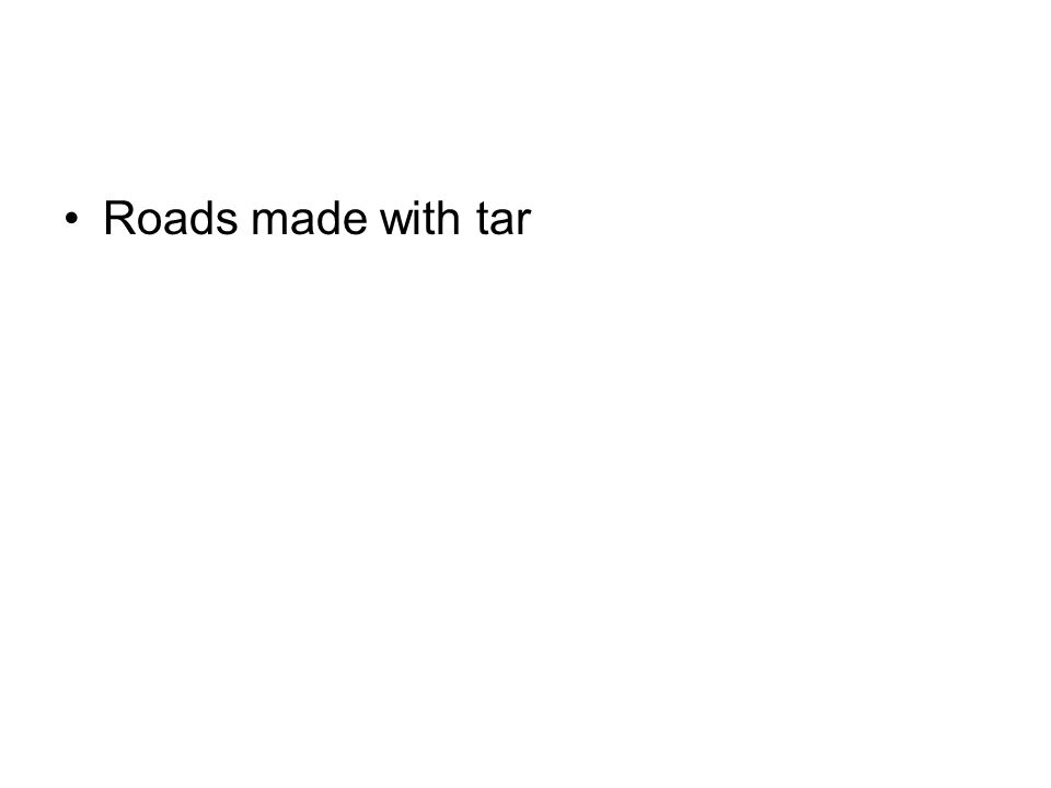 Roads made with tar
