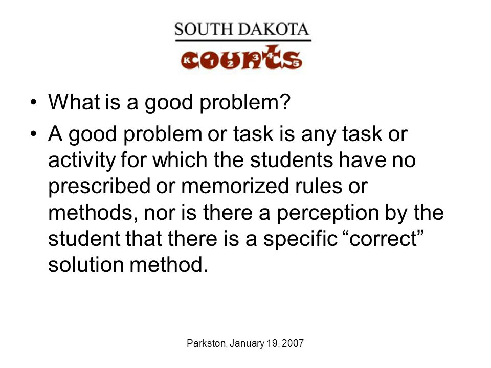 Parkston, January 19, 2007 What is a good problem.