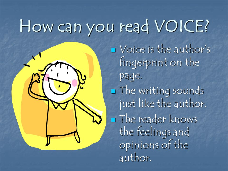 How can you read VOICE. Voice is the author's fingerprint on the page.