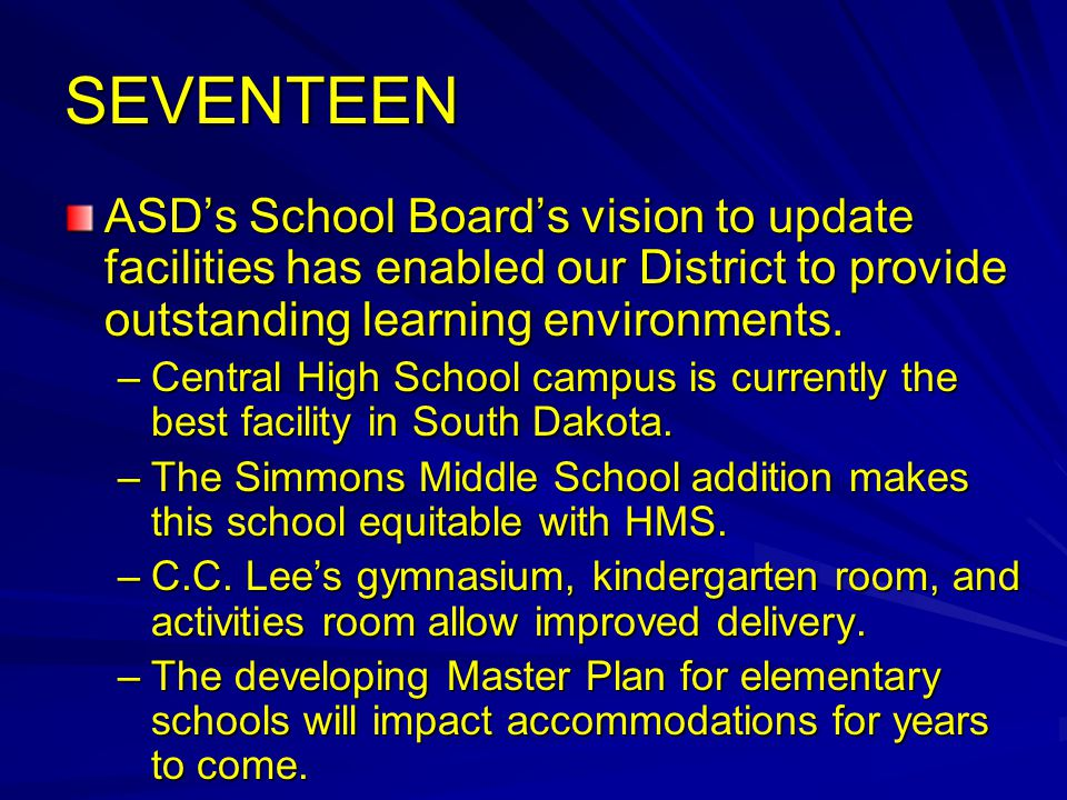SEVENTEEN ASD's School Board's vision to update facilities has enabled our District to provide outstanding learning environments.