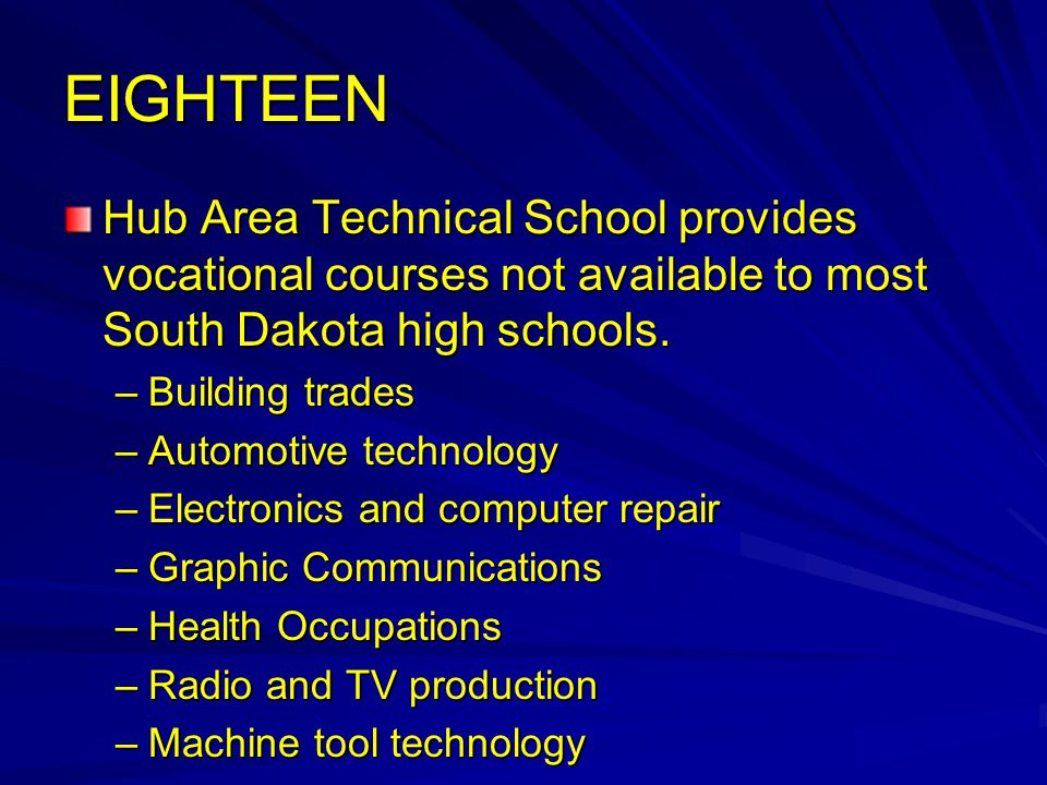 EIGHTEEN Hub Area Technical School provides vocational courses not available to most South Dakota high schools.