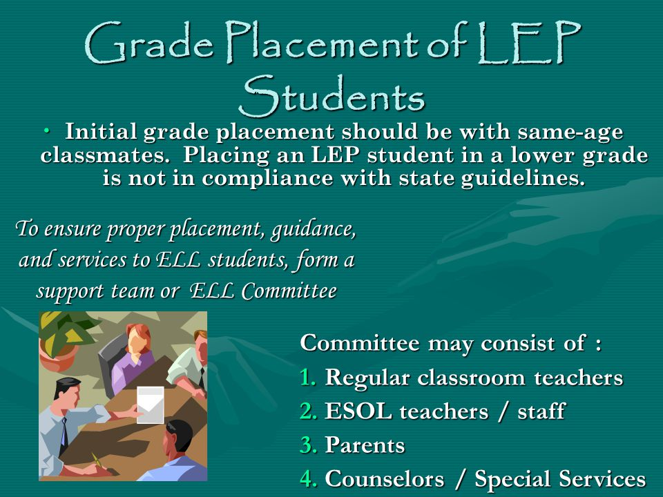 Grade Placement of LEP Students Initial grade placement should be with same-age classmates.