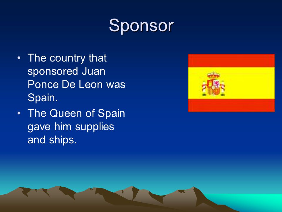 Sponsor The country that sponsored Juan Ponce De Leon was Spain.