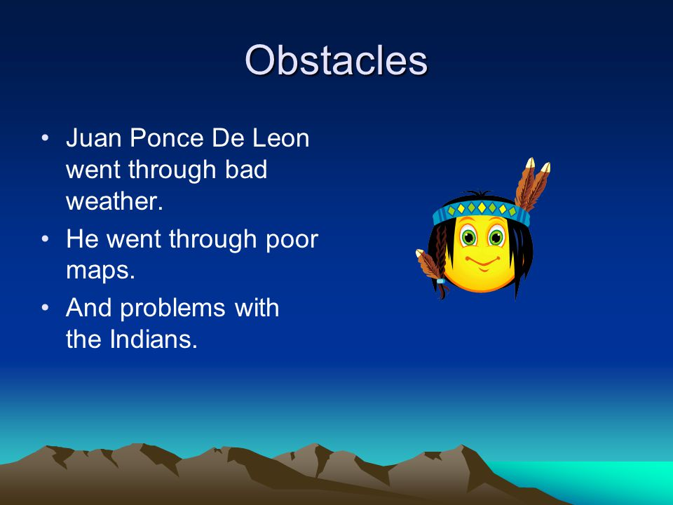 Obstacles Juan Ponce De Leon went through bad weather.