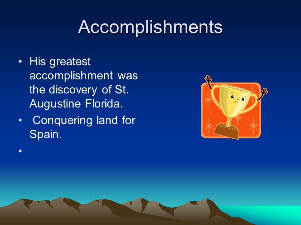 Accomplishments His greatest accomplishment was the discovery of St.
