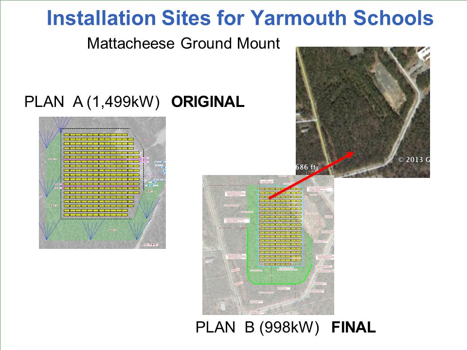 Installation Sites for Yarmouth Schools Ezra Baker Mattacheese Ground Mount PLAN B (998kW) FINAL PLAN A (1,499kW) ORIGINAL