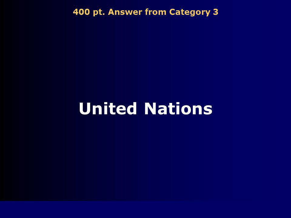 400 pt. Question from Category 3 International organization formed in 1945 to promote peace