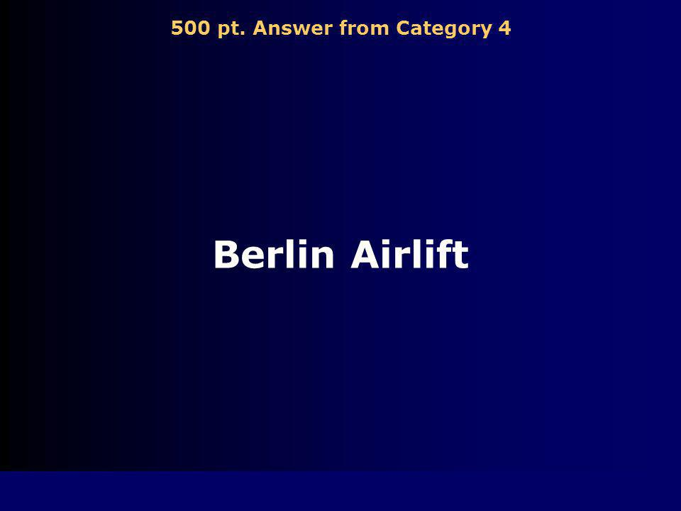 500 pt. Question from Category 4 A program in which the US flew food and fuel into West Berlin.