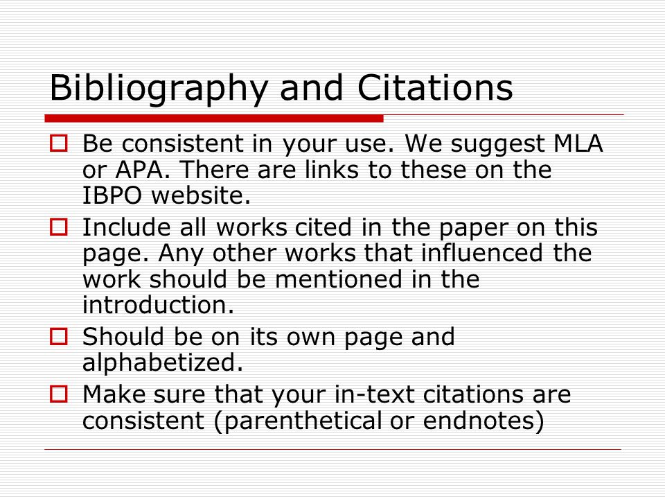 Bibliography and Citations  Be consistent in your use.