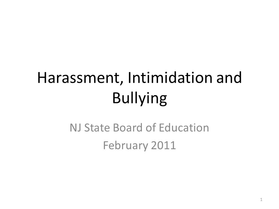 Harassment, Intimidation and Bullying NJ State Board of Education February 2011 1