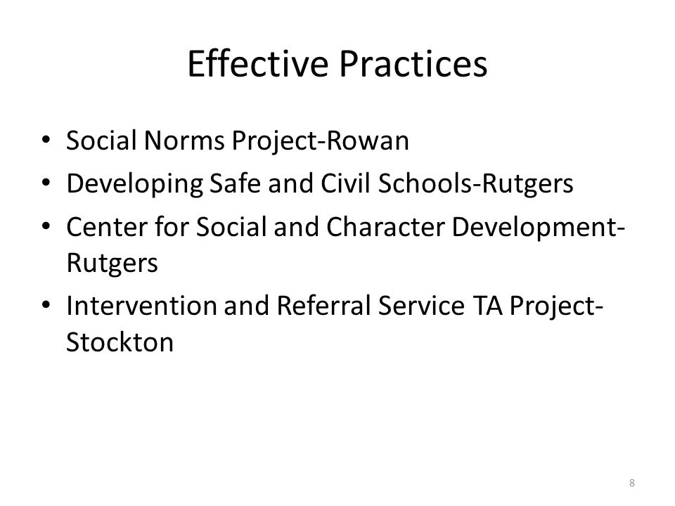 Effective Practices Social Norms Project-Rowan Developing Safe and Civil Schools-Rutgers Center for Social and Character Development- Rutgers Intervention and Referral Service TA Project- Stockton 8