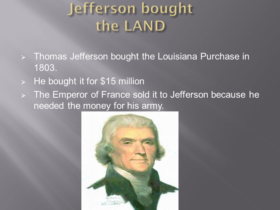  Thomas Jefferson bought the Louisiana Purchase in 1803.