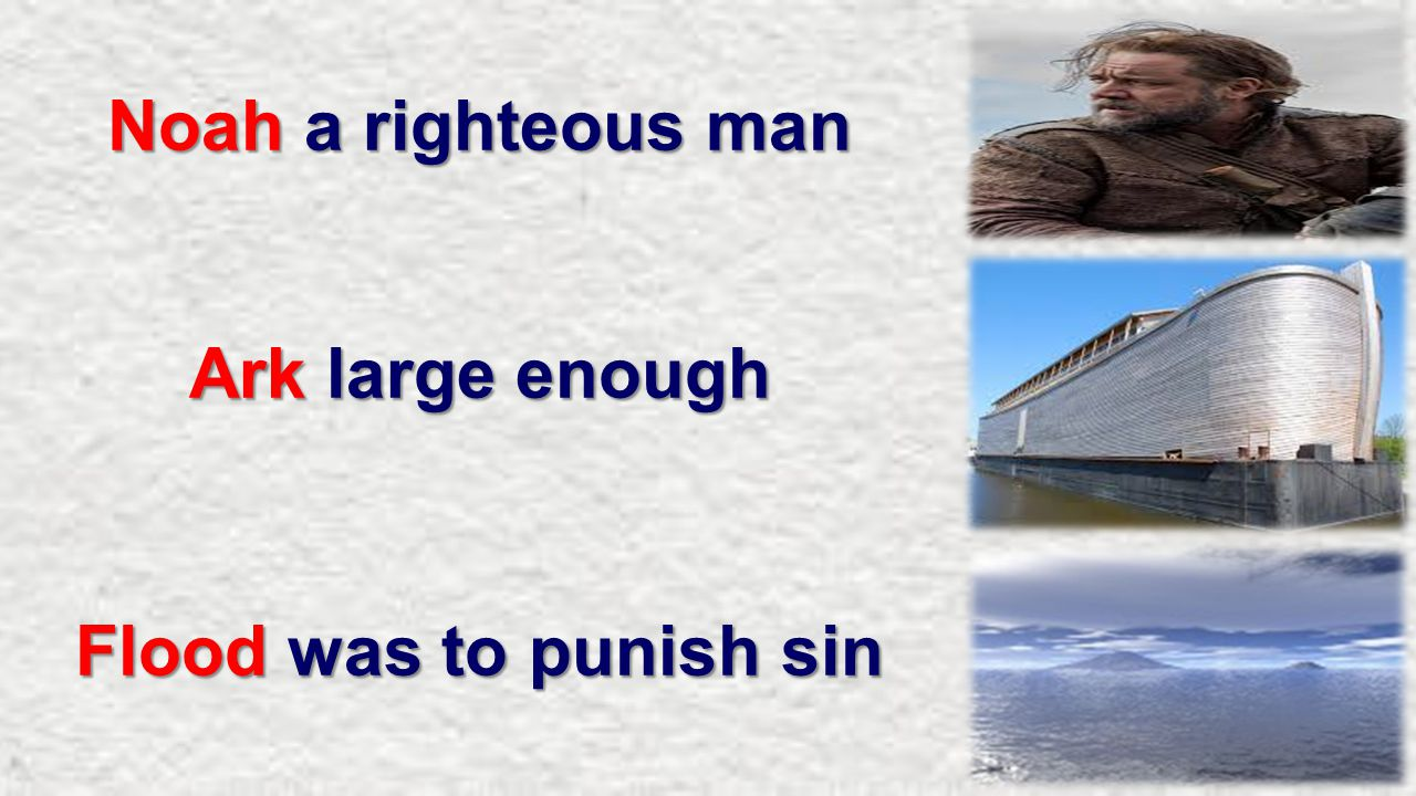 Noah a righteous man Ark large enough Flood was to punish sin