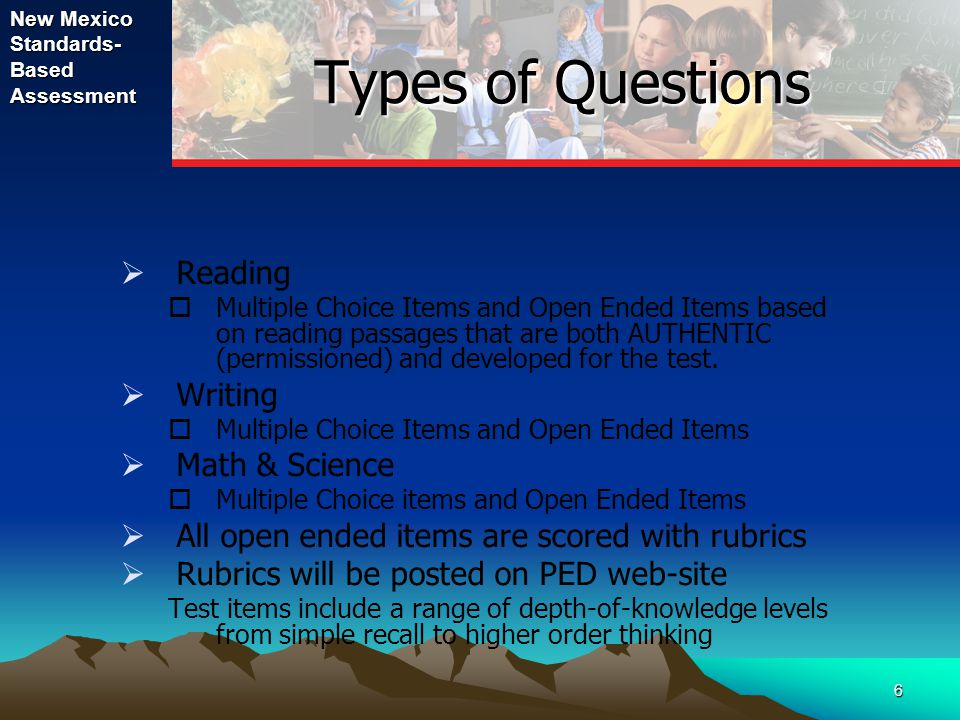 New Mexico Standards- Based Assessment 6 Types of Questions  Reading  Multiple Choice Items and Open Ended Items based on reading passages that are both AUTHENTIC (permissioned) and developed for the test.