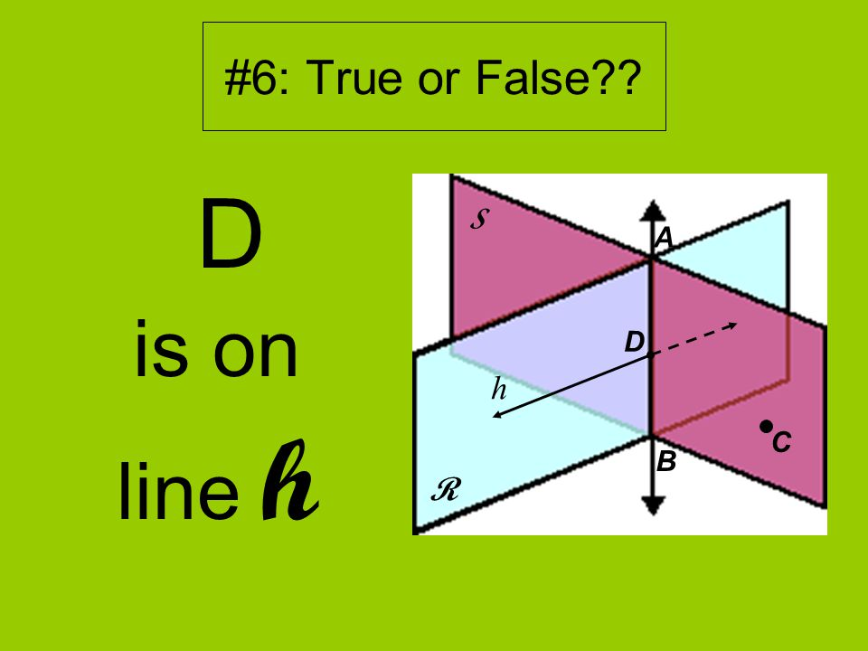 #6: True or False D is on line h R S D A B h C