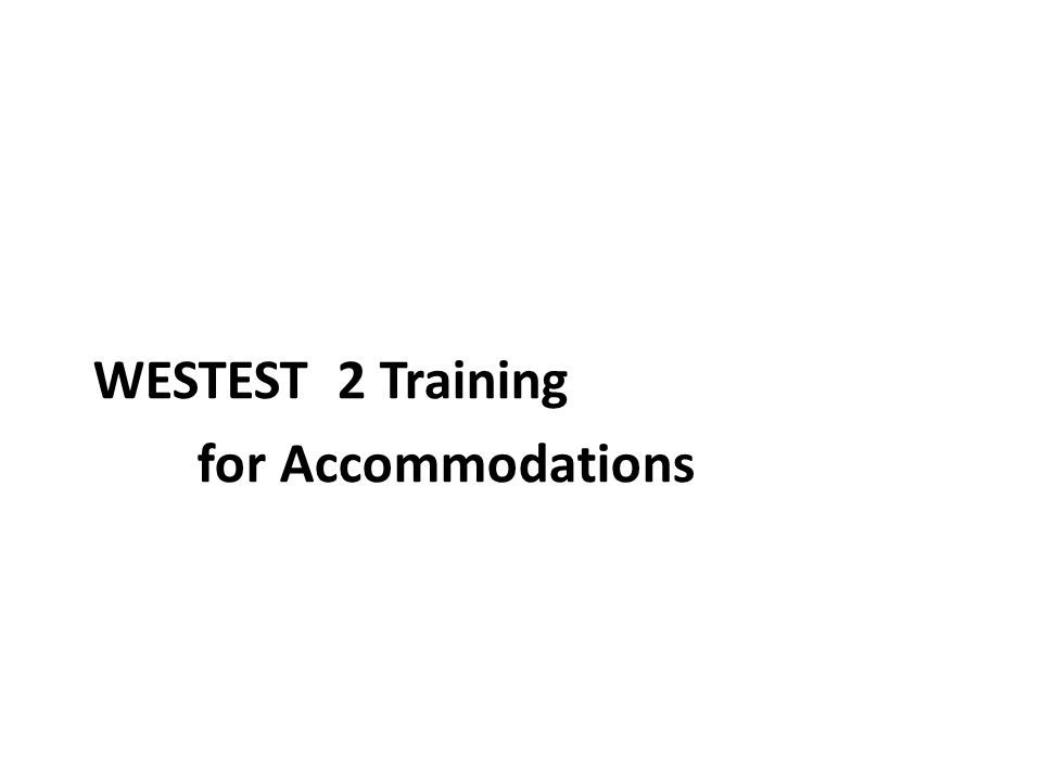 WESTEST 2 Training for Accommodations