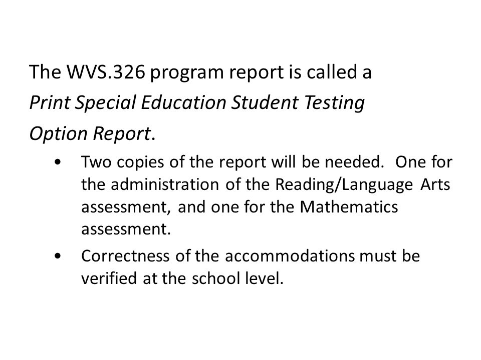 The WVS.326 program report is called a Print Special Education Student Testing Option Report.