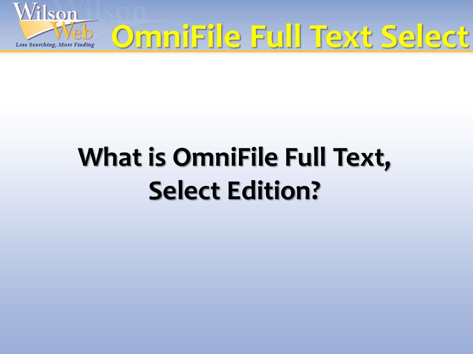 What is OmniFile Full Text, Select Edition OmniFile Full Text Select