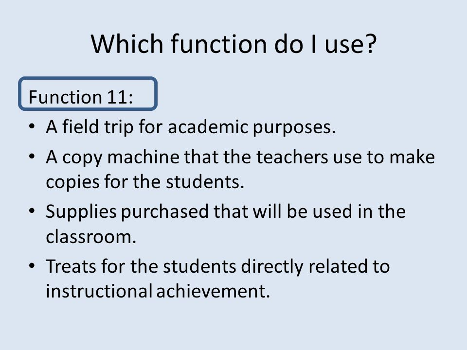 Which function do I use. Function 11: A field trip for academic purposes.