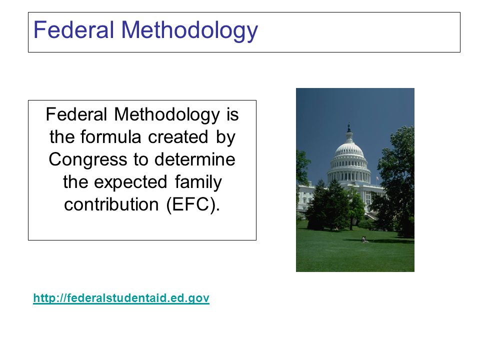 Federal Methodology Federal Methodology is the formula created by Congress to determine the expected family contribution (EFC).