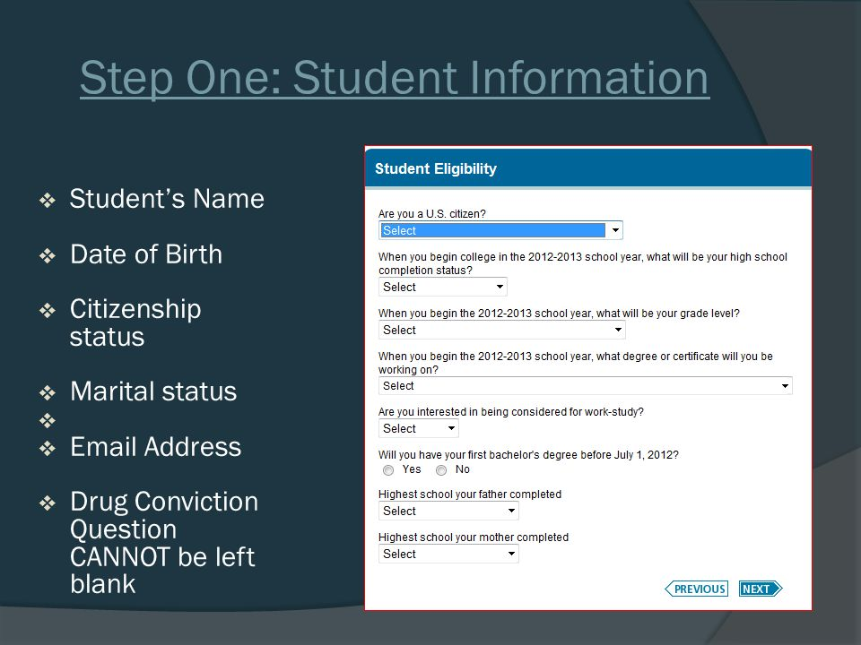 Step One: Student Information  Student's Name  Date of Birth  Citizenship status  Marital status   Email Address  Drug Conviction Question CANNOT be left blank